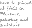 back to school at SACI in Florence, painting and sculpture